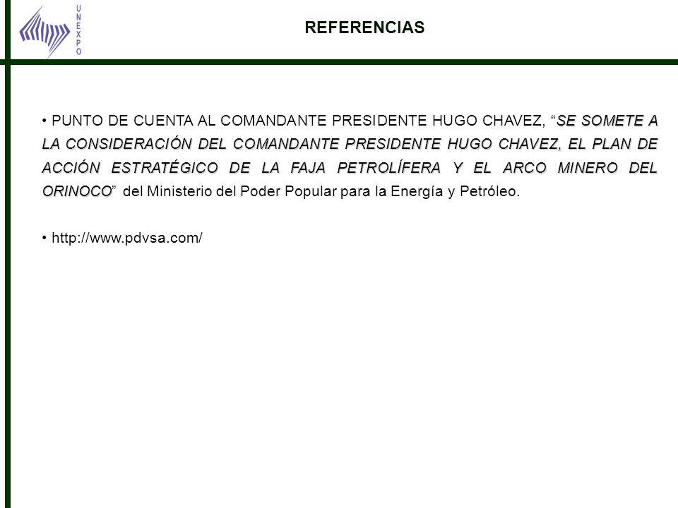 REFERENCIAS SE SOMETE A LA CONSIDERACIÓN DEL COMANDANTE PRESIDENTE HUGO CHAVEZ, EL PLAN DE ACCIÓN ESTRATÉGICO DE LA FAJA PETROLÍFERA Y EL ARCO MINERO