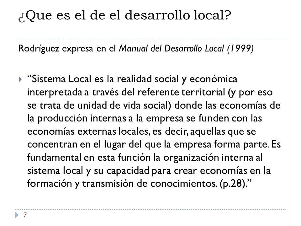 ¿Que es el de el desarrollo local? 7 Rodríguez expresa en el Manual del Desarrollo Local (1999) Sistema Local es la realidad social y económica interp