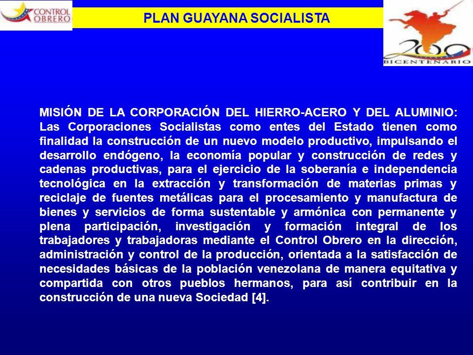 MISIÓN DE LA CORPORACIÓN DEL HIERRO-ACERO Y DEL ALUMINIO: Las Corporaciones Socialistas como entes del Estado tienen como finalidad la construcción de