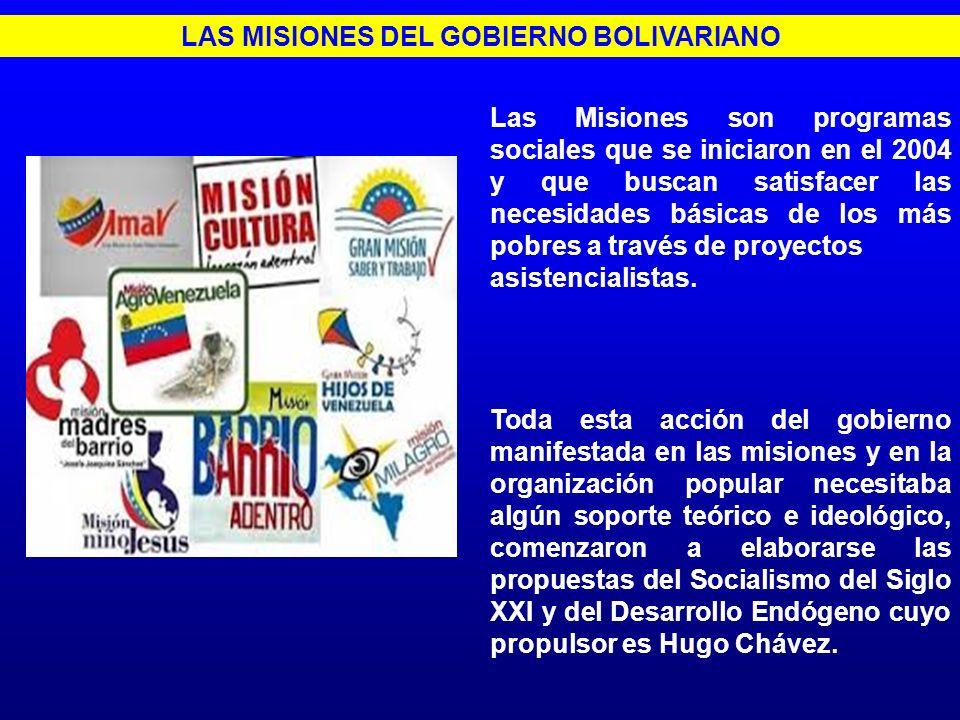 LAS MISIONES DEL GOBIERNO BOLIVARIANO Las Misiones son programas sociales que se iniciaron en el 2004 y que buscan satisfacer las necesidades básicas