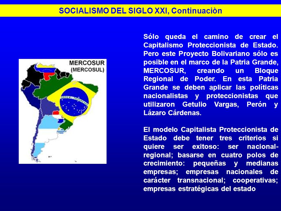 Sólo queda el camino de crear el Capitalismo Proteccionista de Estado. Pero este Proyecto Bolivariano sólo es posible en el marco de la Patria Grande,