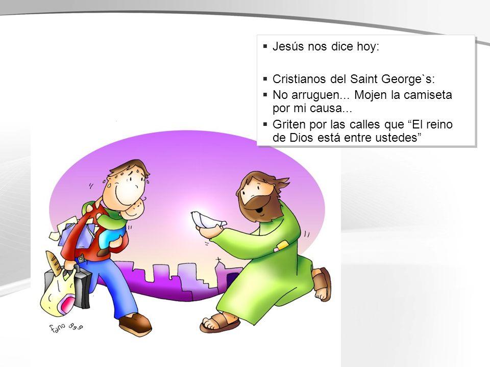 Jesús nos dice hoy: Cristianos del Saint George`s: No arruguen...