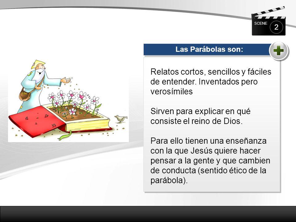 2 SCENE Las Parábolas son: Relatos cortos, sencillos y fáciles de entender.