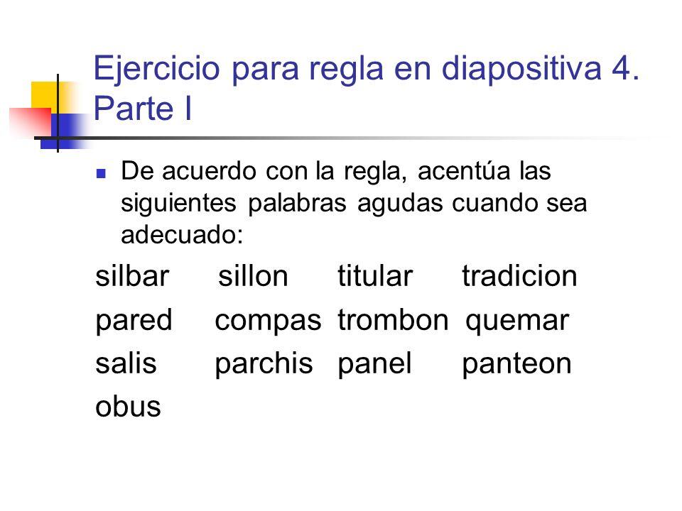 Ejercicio para regla en diapositiva 4. Parte I De acuerdo con la regla, acentúa las siguientes palabras agudas cuando sea adecuado: silbar sillon titu