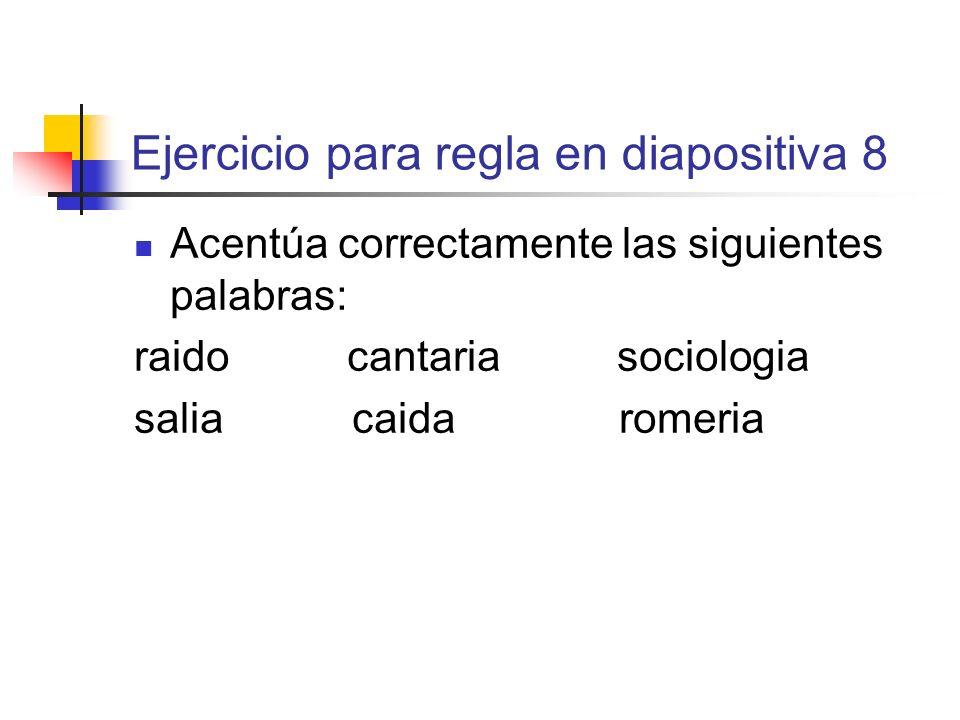 Ejercicio para regla en diapositiva 8 Acentúa correctamente las siguientes palabras: raido cantaria sociologia salia caida romeria