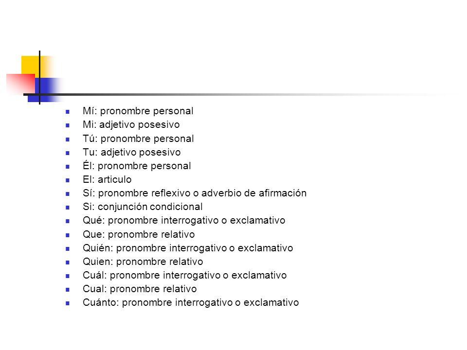 Mí: pronombre personal Mi: adjetivo posesivo Tú: pronombre personal Tu: adjetivo posesivo Él: pronombre personal El: articulo Sí: pronombre reflexivo