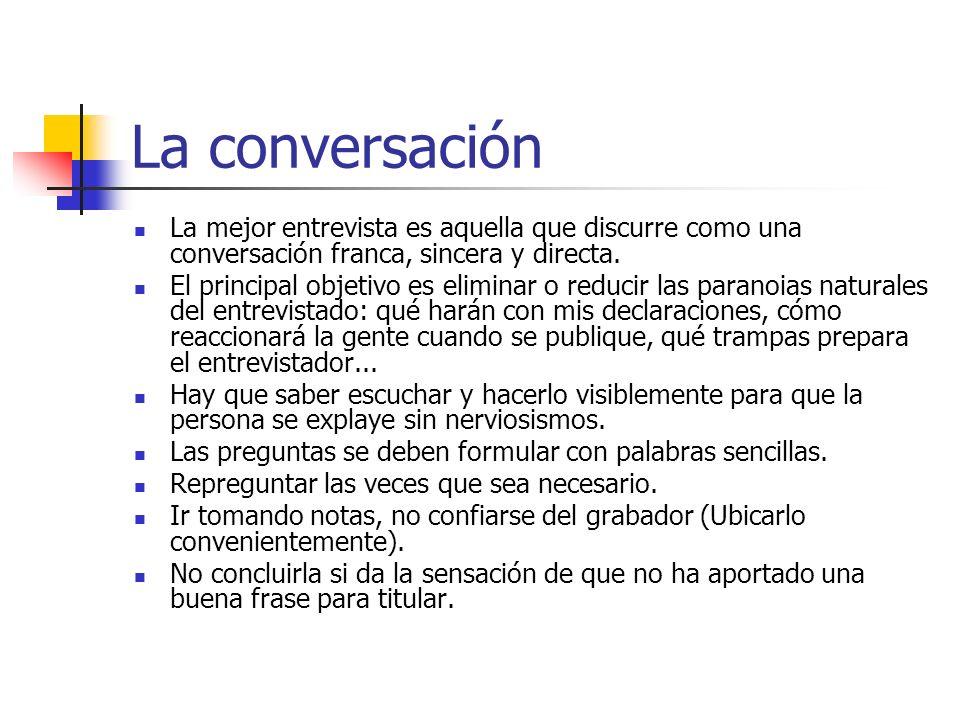 La conversación La mejor entrevista es aquella que discurre como una conversación franca, sincera y directa. El principal objetivo es eliminar o reduc