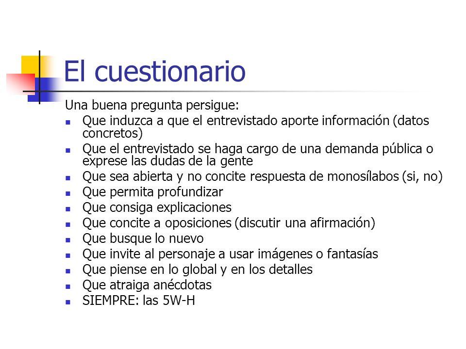 El cuestionario Una buena pregunta persigue: Que induzca a que el entrevistado aporte información (datos concretos) Que el entrevistado se haga cargo