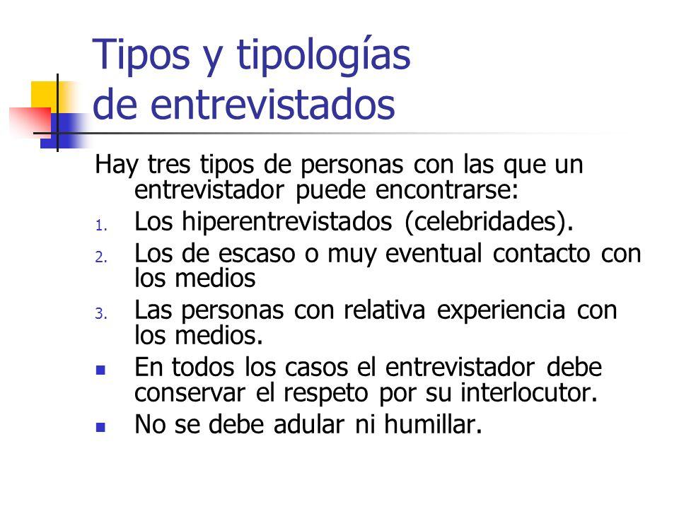 Tipos y tipologías de entrevistados Hay tres tipos de personas con las que un entrevistador puede encontrarse: 1. Los hiperentrevistados (celebridades