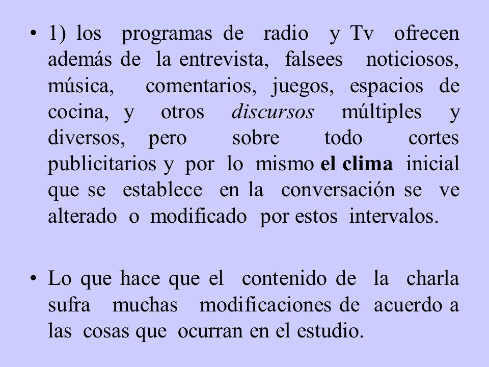 1) los programas de radio y Tv ofrecen además de la entrevista, falsees noticiosos, música, comentarios, juegos, espacios de cocina, y otros discursos
