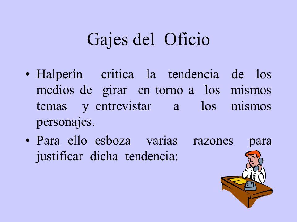 Gajes del Oficio Halperín critica la tendencia de los medios de girar en torno a los mismos temas y entrevistar a los mismos personajes. Para ello esb