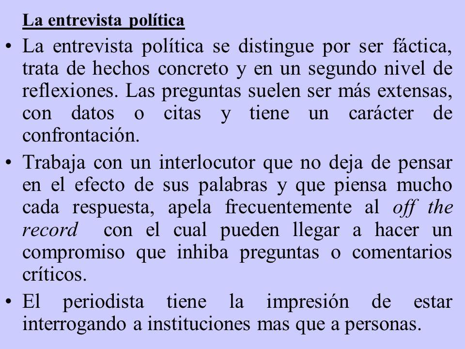 La entrevista política La entrevista política se distingue por ser fáctica, trata de hechos concreto y en un segundo nivel de reflexiones. Las pregunt