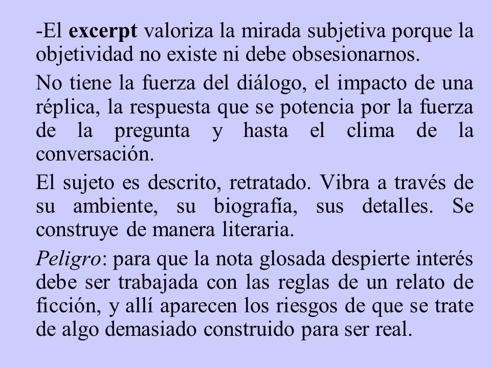 -El excerpt valoriza la mirada subjetiva porque la objetividad no existe ni debe obsesionarnos. No tiene la fuerza del diálogo, el impacto de una répl