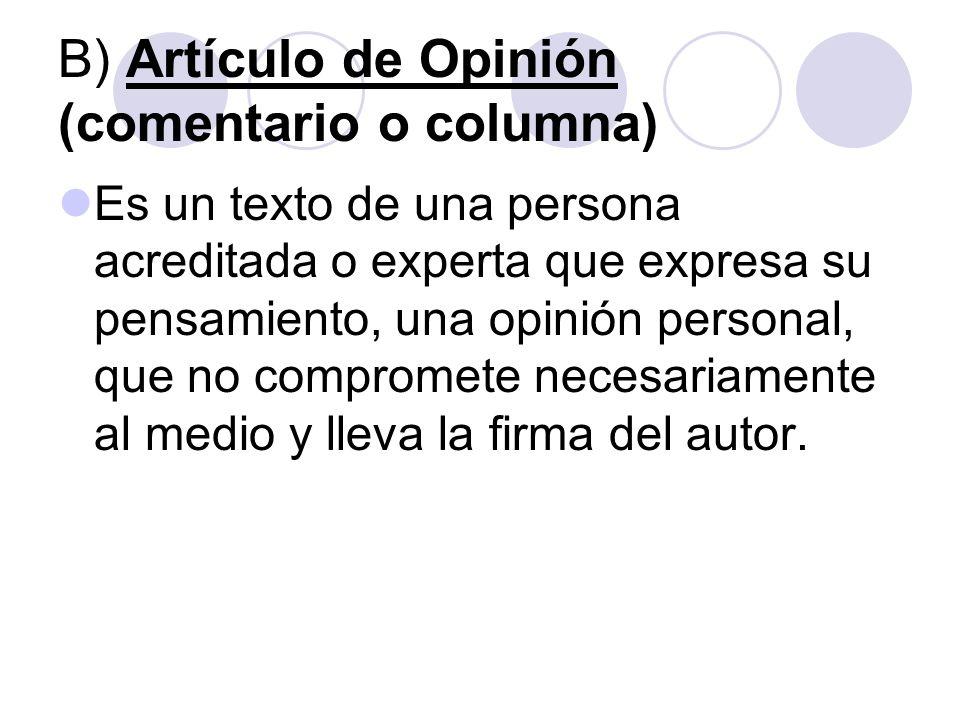 A)El Editorial Es el texto por medio del cual un diario o revista expresa su pensamiento oficial frente a diversas materias. Técnicamente se distingue