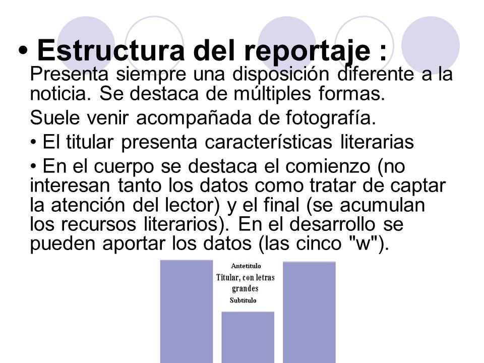 Características: Emisor: el reportero. Por ello va firmado, mencionando el lugar desde donde se ha redactado el reportaje. Se hace presente mediante a