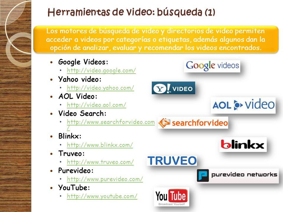 Herramientas de video: búsqueda (1) Google Videos: http://video.google.com/ Yahoo video: http://video.yahoo.com/ AOL Video: http://video.aol.com/ Vide