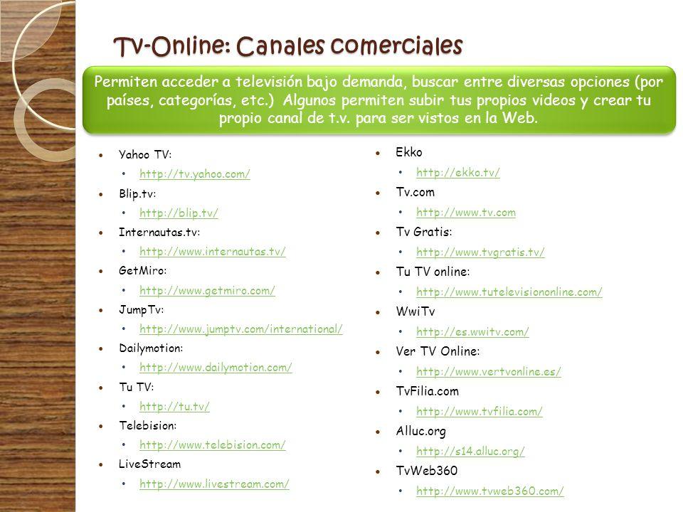 Tv-Online: Canales comerciales Ekko http://ekko.tv/ Tv.com http://www.tv.com Tv Gratis: http://www.tvgratis.tv/ Tu TV online: http://www.tutelevisiono