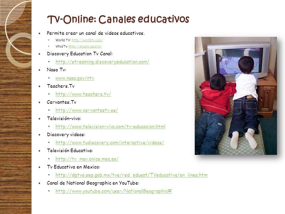 Tv-Online: Canales educativos Permite crear un canal de videos educativos. World TV: http://worldtv.com/http://worldtv.com/ VPodTv: http://studio.vpod