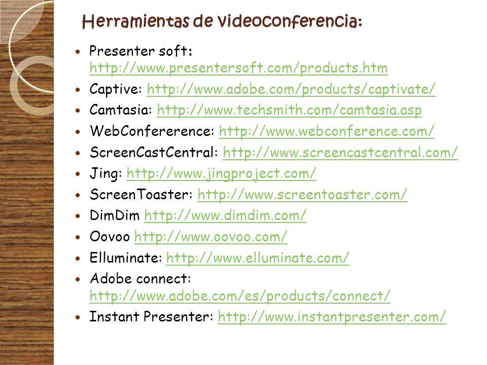 Herramientas de videoconferencia: Presenter soft: http://www.presentersoft.com/products.htm http://www.presentersoft.com/products.htm Captive: http://