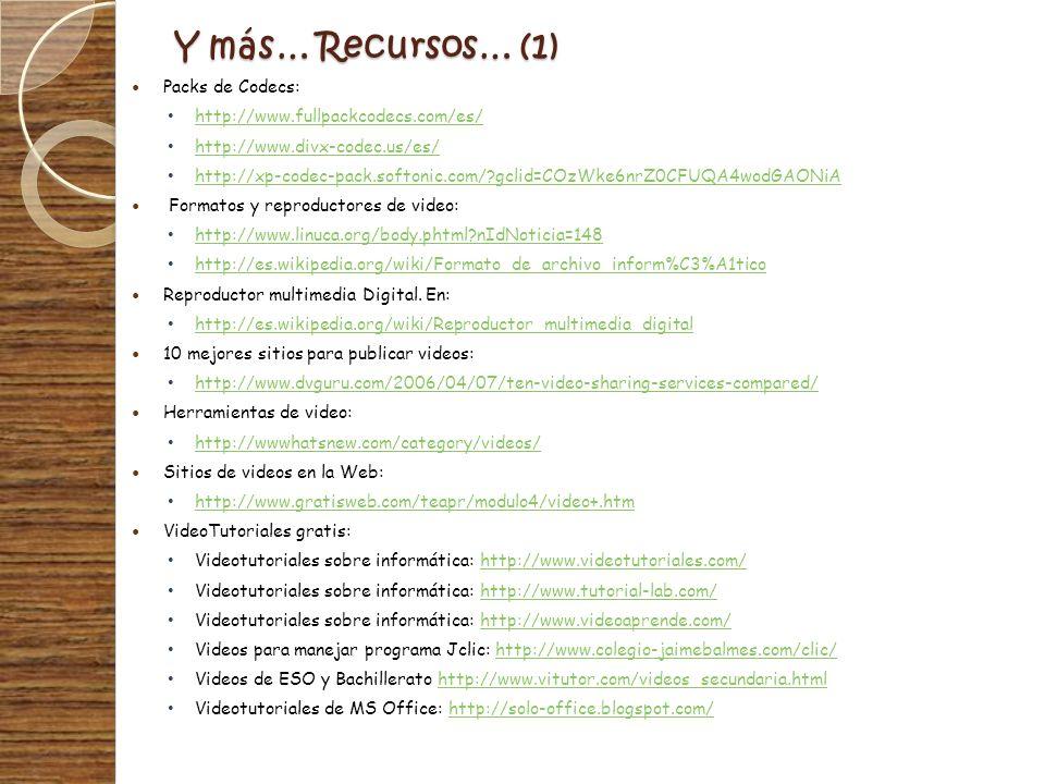 Y más… Recursos… (1) Packs de Codecs: http://www.fullpackcodecs.com/es/ http://www.divx-codec.us/es/ http://xp-codec-pack.softonic.com/?gclid=COzWke6n