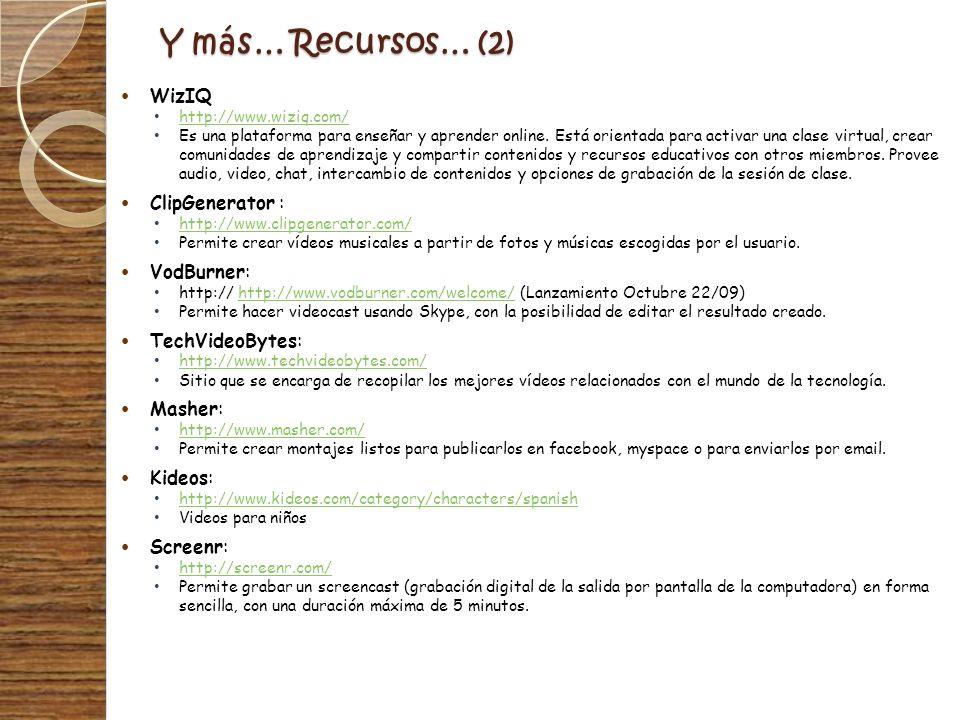 Y más… Recursos… (2) WizIQ http://www.wiziq.com/ Es una plataforma para enseñar y aprender online. Está orientada para activar una clase virtual, crea