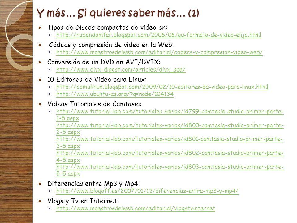 Y más… Si quieres saber más… (1) Tipos de Discos compactos de video en: http://rubendomfer.blogspot.com/2006/06/qu-formato-de-video-elijo.html Códecs
