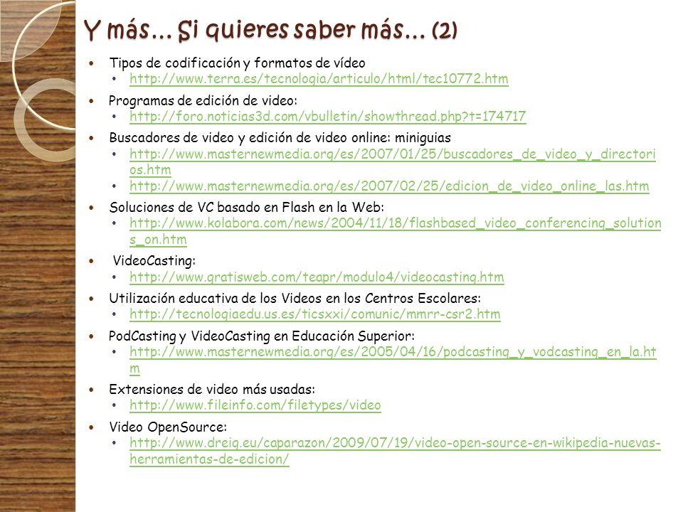 Y más… Si quieres saber más… (2) Tipos de codificación y formatos de vídeo http://www.terra.es/tecnologia/articulo/html/tec10772.htm Programas de edic