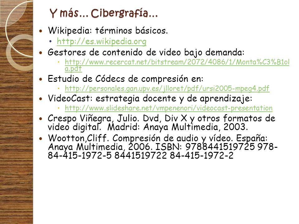 Y más… Cibergrafía… Wikipedia: términos básicos. http://es.wikipedia.org Gestores de contenido de video bajo demanda: http://www.recercat.net/bitstrea