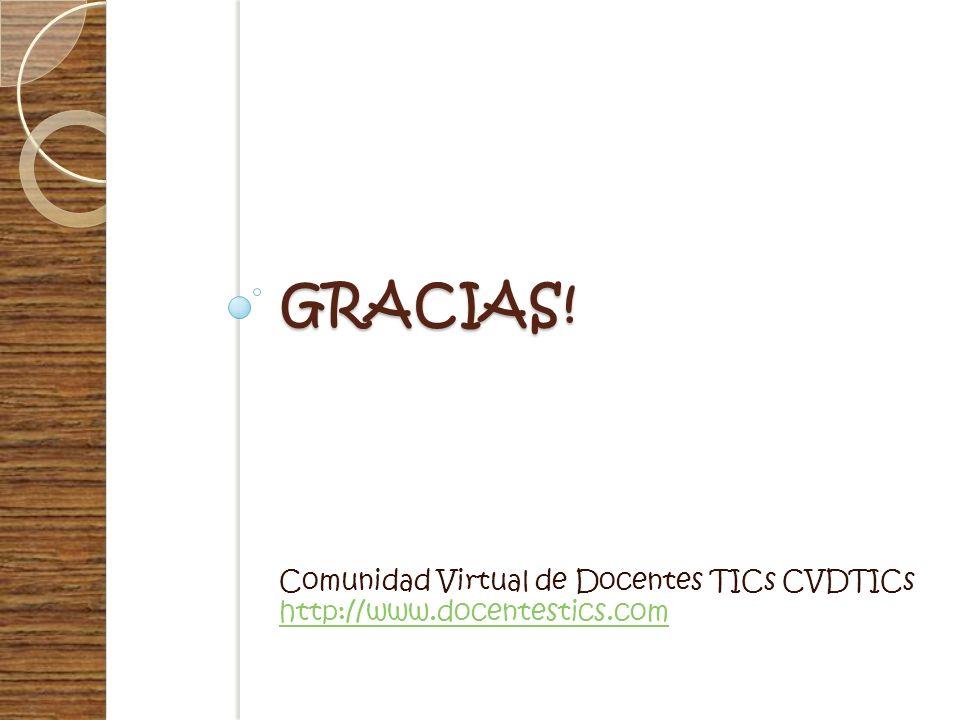 GRACIAS! Comunidad Virtual de Docentes TICs CVDTICs http://www.docentestics.com