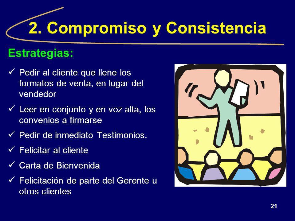 21 2. Compromiso y Consistencia Estrategias: Pedir al cliente que llene los formatos de venta, en lugar del vendedor Leer en conjunto y en voz alta, l