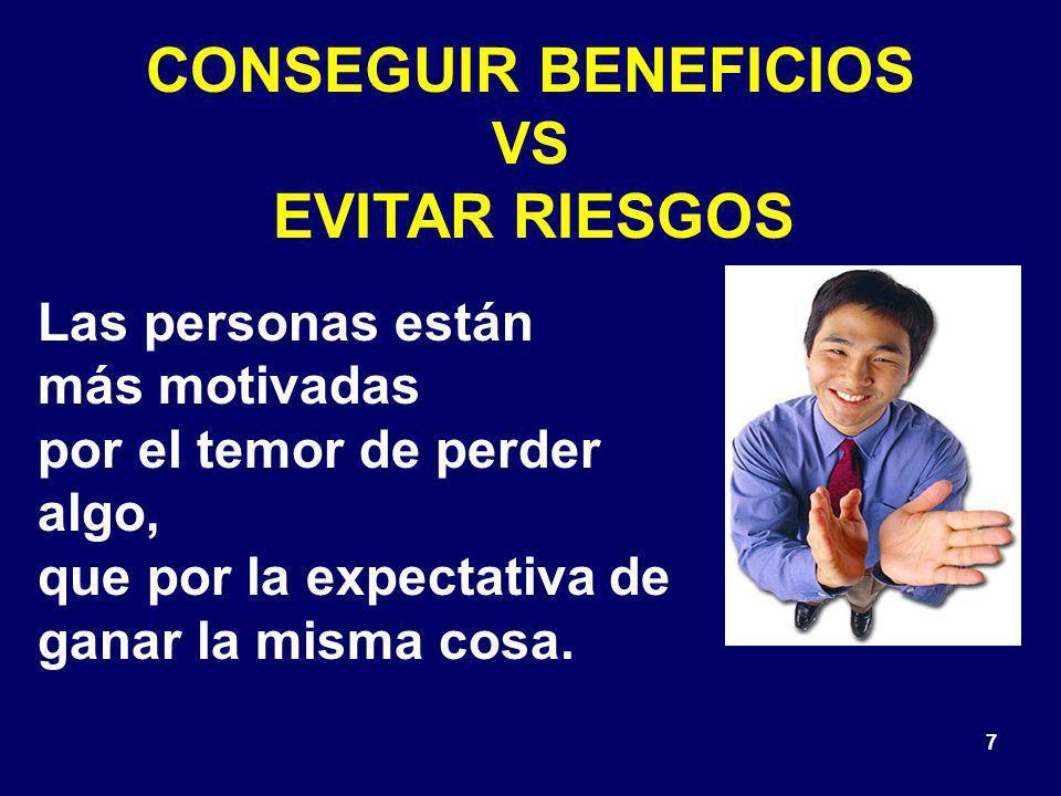 7 CONSEGUIR BENEFICIOS VS EVITAR RIESGOS Las personas están más motivadas por el temor de perder algo, que por la expectativa de ganar la misma cosa.
