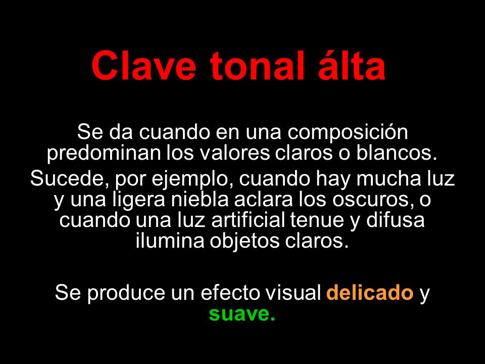 Clave tonal álta Se da cuando en una composición predominan los valores claros o blancos. Sucede, por ejemplo, cuando hay mucha luz y una ligera niebl