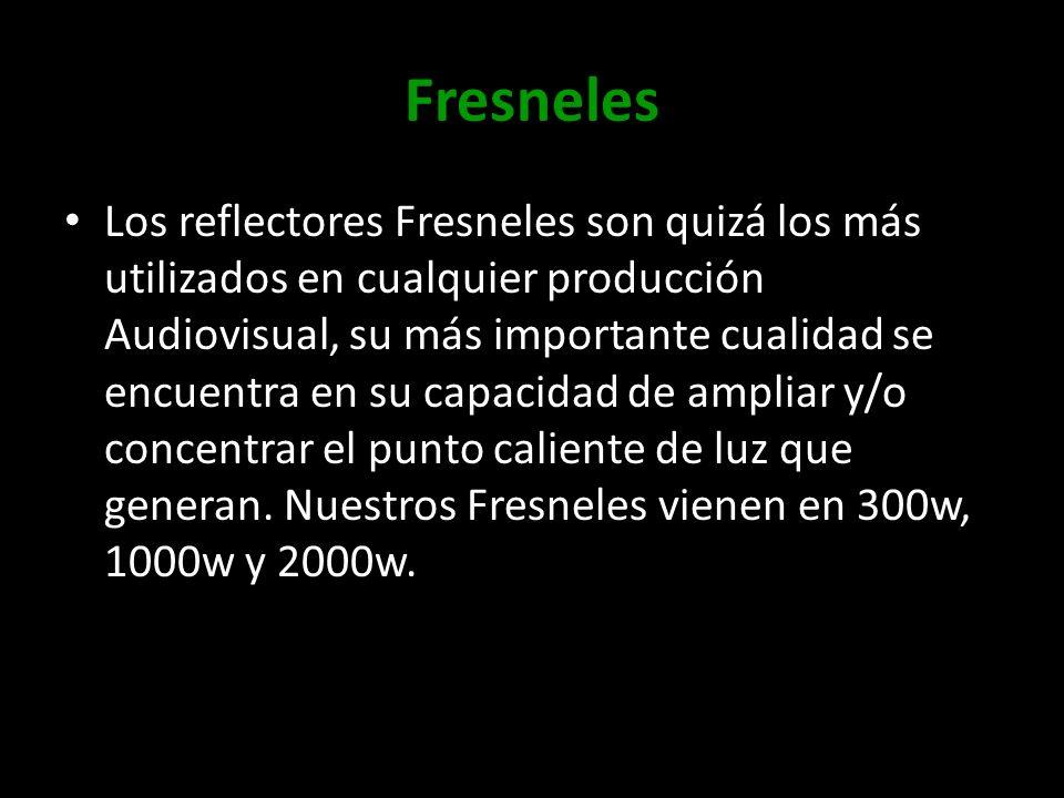 Fresneles Los reflectores Fresneles son quizá los más utilizados en cualquier producción Audiovisual, su más importante cualidad se encuentra en su ca