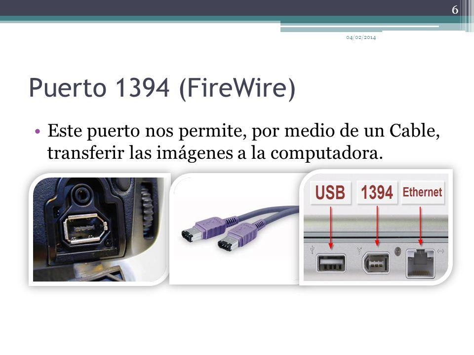 Puerto 1394 (FireWire) 04/02/2014 6 Este puerto nos permite, por medio de un Cable, transferir las imágenes a la computadora.
