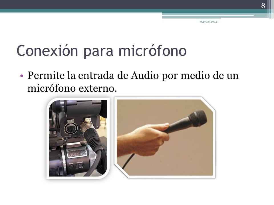 Conexión para micrófono Permite la entrada de Audio por medio de un micrófono externo. 04/02/2014 8