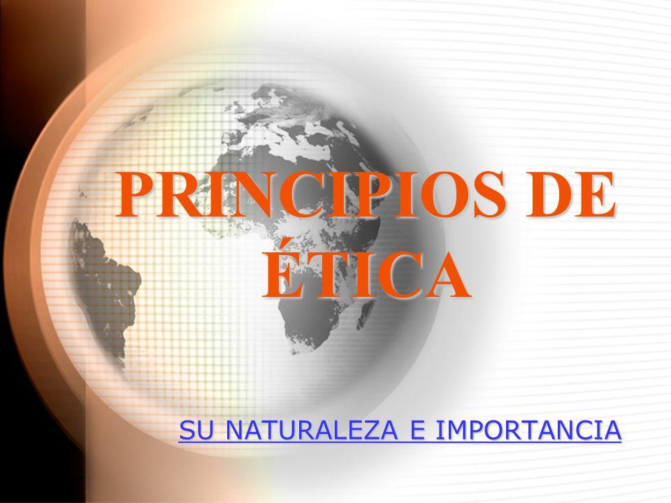 PRINCIPIOS DE ÉTICA SU NATURALEZA E IMPORTANCIA