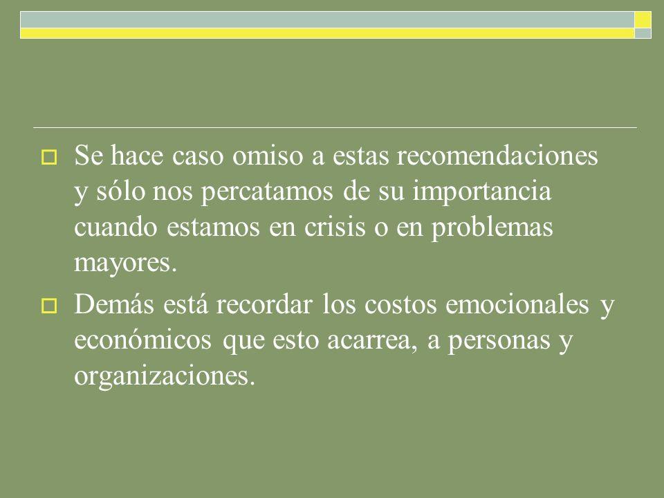 Se hace caso omiso a estas recomendaciones y sólo nos percatamos de su importancia cuando estamos en crisis o en problemas mayores. Demás está recorda