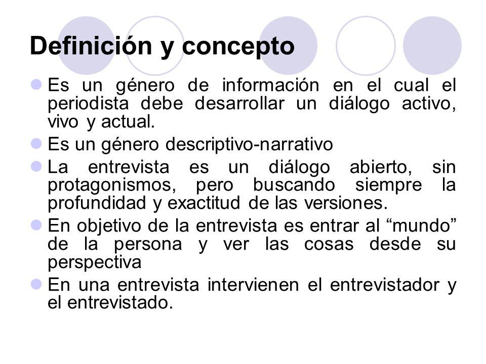 Es un género de información en el cual el periodista debe desarrollar un diálogo activo, vivo y actual. Es un género descriptivo-narrativo La entrevis