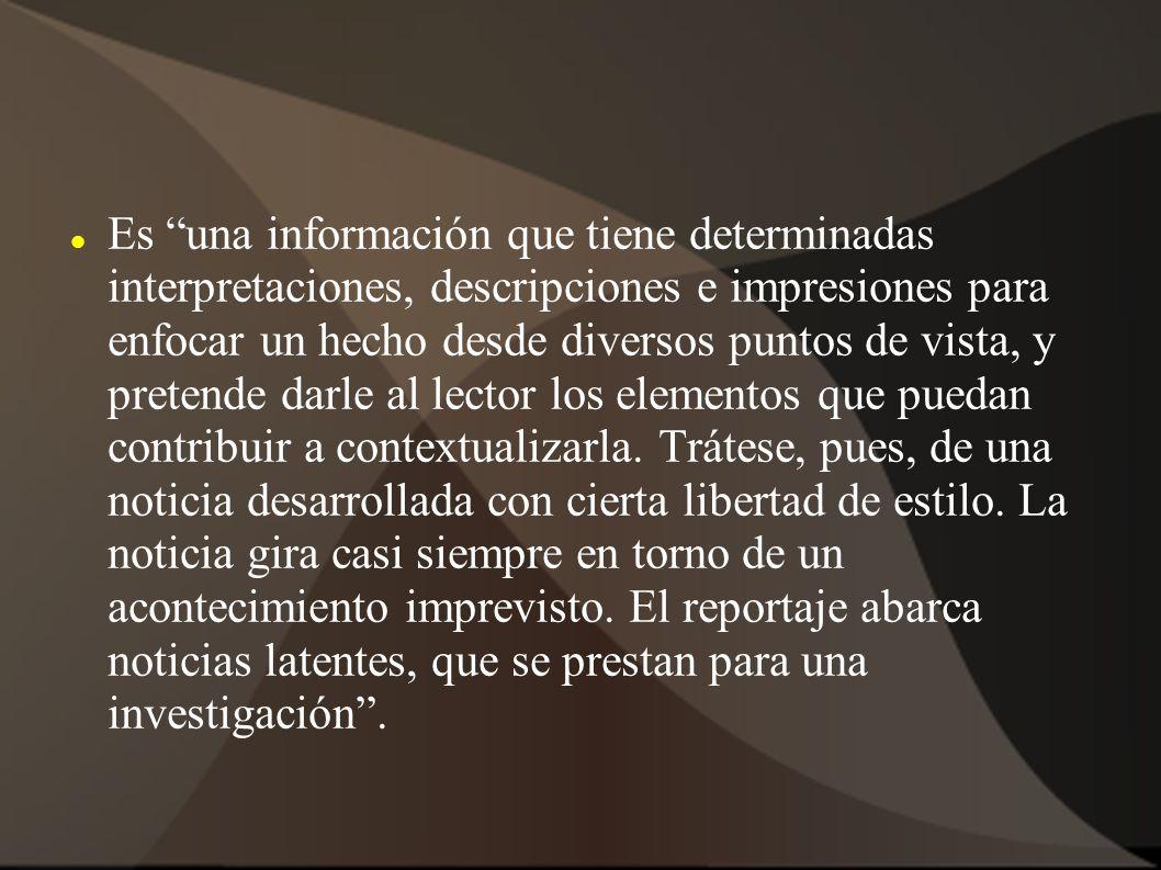 Es una información que tiene determinadas interpretaciones, descripciones e impresiones para enfocar un hecho desde diversos puntos de vista, y preten