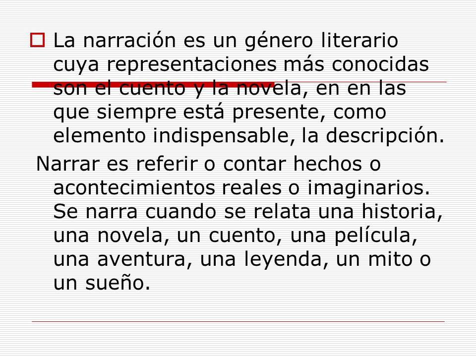 La narración es un género literario cuya representaciones más conocidas son el cuento y la novela, en en las que siempre está presente, como elemento indispensable, la descripción.