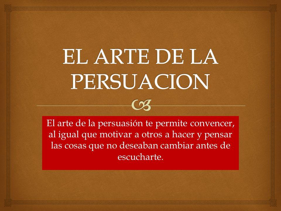 El arte de la persuasión te permite convencer, al igual que motivar a otros a hacer y pensar las cosas que no deseaban cambiar antes de escucharte.