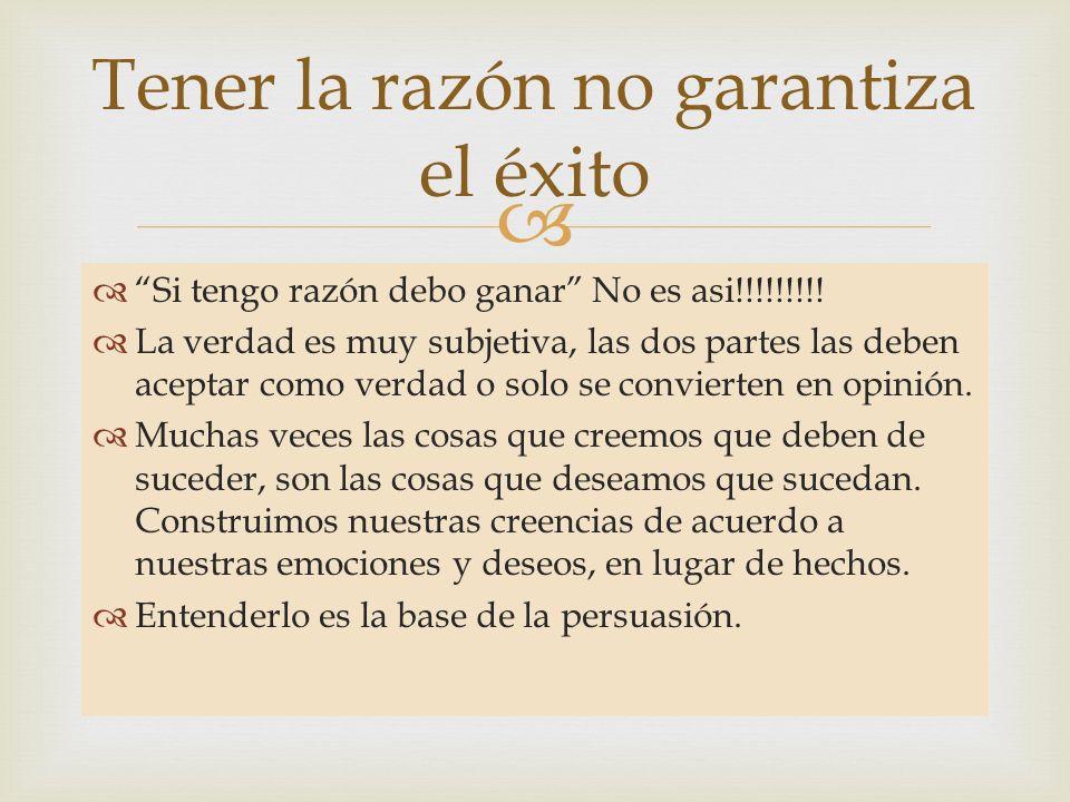 Si tengo razón debo ganar No es asi!!!!!!!!! La verdad es muy subjetiva, las dos partes las deben aceptar como verdad o solo se convierten en opinión.