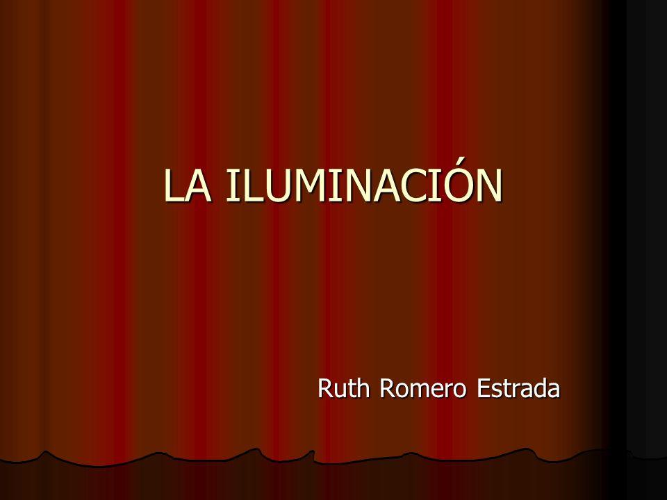 LA ILUMINACIÓN Ruth Romero Estrada