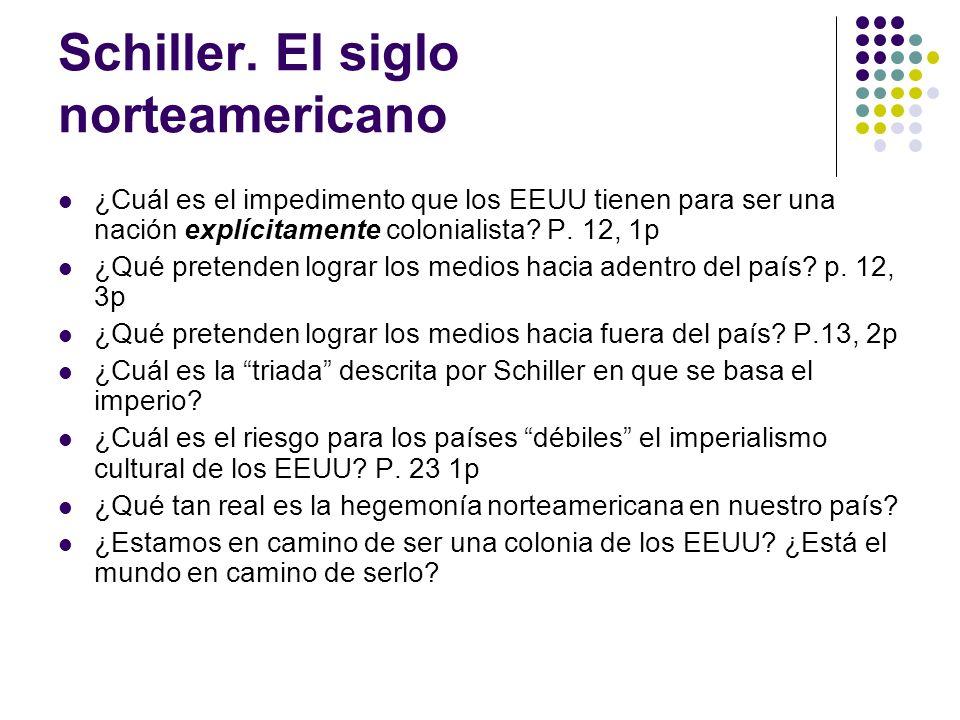 Schiller. El siglo norteamericano ¿Cuál es el impedimento que los EEUU tienen para ser una nación explícitamente colonialista? P. 12, 1p ¿Qué pretende