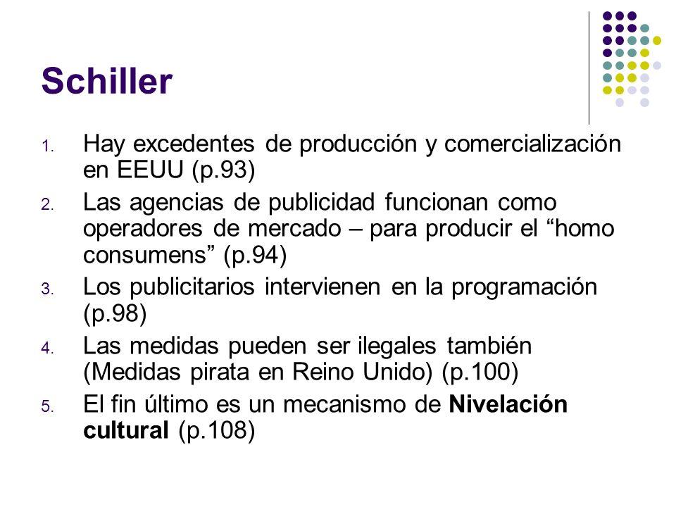 Schiller 1. Hay excedentes de producción y comercialización en EEUU (p.93) 2. Las agencias de publicidad funcionan como operadores de mercado – para p