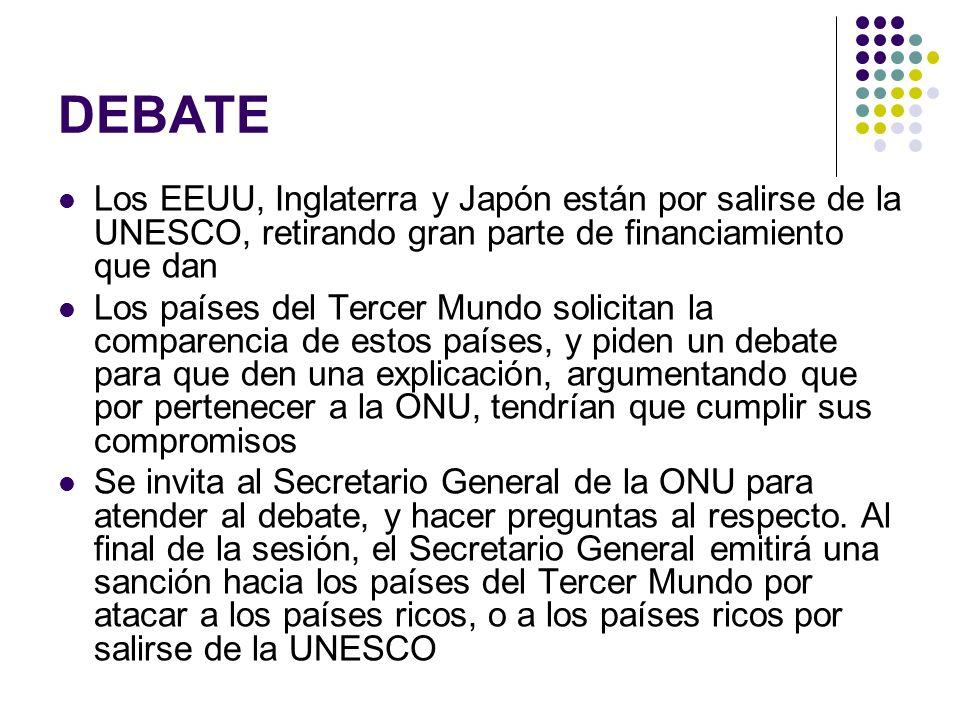 DEBATE Los EEUU, Inglaterra y Japón están por salirse de la UNESCO, retirando gran parte de financiamiento que dan Los países del Tercer Mundo solicit