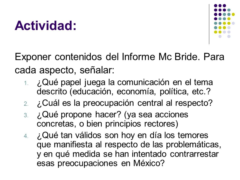 Actividad: Exponer contenidos del Informe Mc Bride. Para cada aspecto, señalar: 1. ¿Qué papel juega la comunicación en el tema descrito (educación, ec