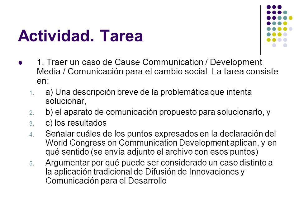 Actividad. Tarea 1. Traer un caso de Cause Communication / Development Media / Comunicación para el cambio social. La tarea consiste en: 1. a) Una des