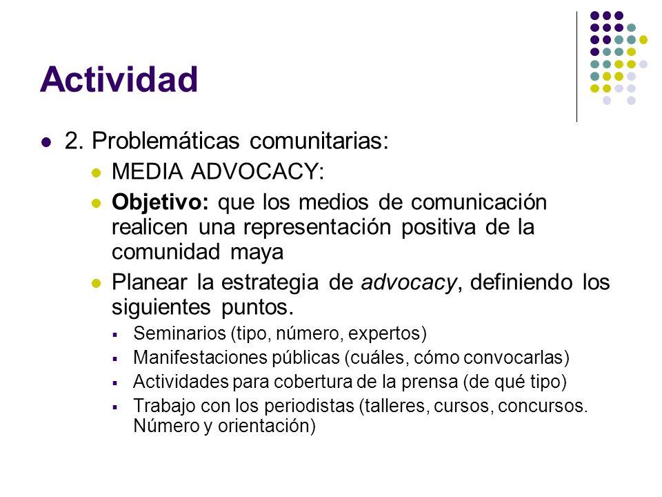 Actividad 2. Problemáticas comunitarias: MEDIA ADVOCACY: Objetivo: que los medios de comunicación realicen una representación positiva de la comunidad