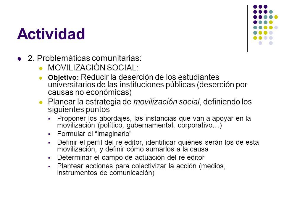 Actividad 2. Problemáticas comunitarias: MOVILIZACIÓN SOCIAL: Objetivo: Reducir la deserción de los estudiantes universitarios de las instituciones pú